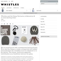 Whistles and the Gang: Exclusive collaboration & in-store knitting event