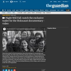 Night Will Fall: watch the exclusive trailer for the Holocaust documentary - video