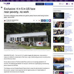 Exclusive: 4 in 5 in US face near-poverty, no work