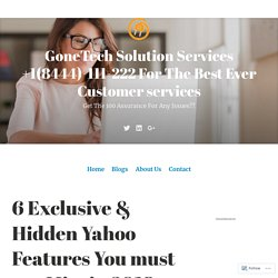 6 Exclusive & Hidden Yahoo Features You must not Miss in 2018 – GoneTech Solution Services +1(8444)-111-222 For The Best Ever Customer services