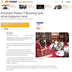 Exclusive: Finished 'Potter'? Rowling tells what happens next - Wild about Harry