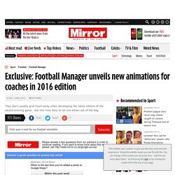 Exclusive: Football Manager unveils new animations for coaches in 2016 edition