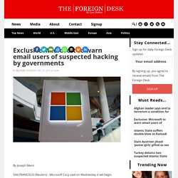 Exclusive: Microsoft to warn email users of suspected hacking by governments