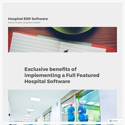 Exclusive benefits of implementing a Full Featured Hospital Software – Hospital ERP Software
