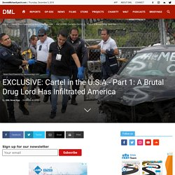 EXCLUSIVE: Cartel in the U.S.A.- Part 1: A Brutal Drug Lord Has Infiltrated America