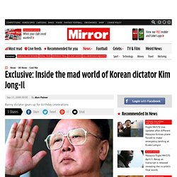 Exclusive: Inside the mad world of Korean dictator Kim Jong-Il