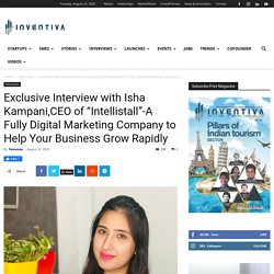 "Exclusive Interview With Isha Kampani,CEO Of ""Intellistall""-A Fully Digital Marketing Company To Help Your Business Grow Rapidly"