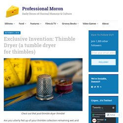Exclusive Invention: Thimble Dryer (a tumble dryer for thimbles)