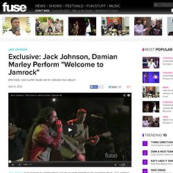 "Exclusive: Jack Johnson, Damian Marley Perform ""Welcome to Jamrock"""