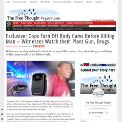 Exclusive: Cops Turn Off Body Cams Before Killing Man – Witnesses Watch them Plant Gun, Drugs