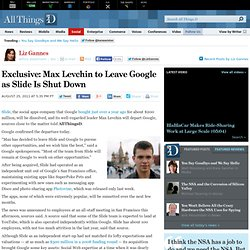 Max Levchin to Leave Google As Slide Is Shut Down - Liz Gannes - Social