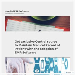 Get exclusive Central source to Maintain Medical Record of Patient with the adoption of EMR Software – Hospital ERP Software