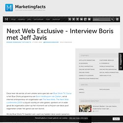 Next Web Exclusive - Interview Boris met Jeff Javis · Marketingf