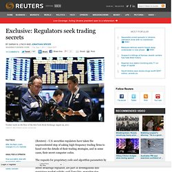 Exclusive: Regulators seek trading secrets