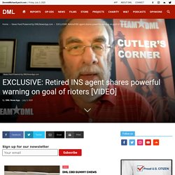 EXCLUSIVE: Retired INS agent shares powerful warning on goal of rioters [VIDEO]