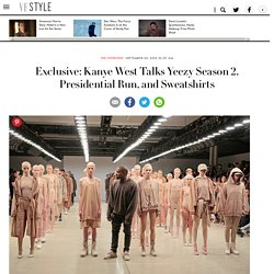 Exclusive: Kanye West Talks Yeezy Season 2, Presidential Run, and Swea