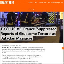 EXCLUSIVE: France 'Suppressed News of Gruesome Torture' at Bataclan Massacre