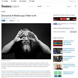 [Exclusive] Ai Weiwei says Twitter is Art