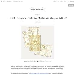 How To Design An Exclusive Muslim Wedding Invitation? - Brayden Brennan's diary
