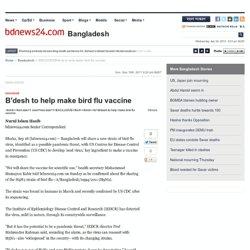 BDNEWS 18/09/11 B'desh to help make bird flu vaccine