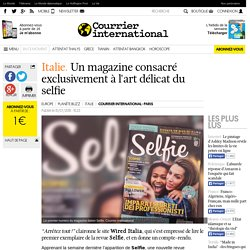 Italie. Un magazine consacré exclusivement à l'art délicat du selfie
