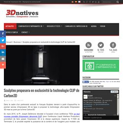 Sculpteo proposera en exclusivité la technologie CLIP de Carbon3D