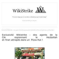 Exclusivité Wikistrike : des agents de la CIA espionnant le Hezbollah et l'Iran attrapés dans un Pizza Hut !