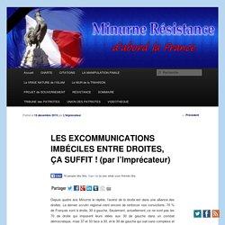 LES EXCOMMUNICATIONS IMBÉCILES ENTRE DROITES, ÇA SUFFIT ! (par l'Imprécateur)