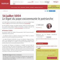 16 juillet 1054 - Le légat du pape excommunie le patriarche - Herodote.net