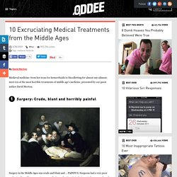 10 Excruciating Medical Treatments from the Middle Ages (medieval medicine)