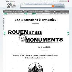 Les excursions normandes : Rouen et ses monuments / par J. Girieud... ; ill. de MM. J. Adeline, F. Decoprez, E. Deshays... [et al.]