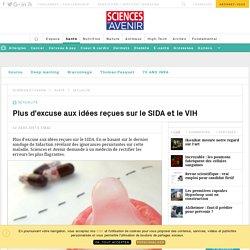 Plus d'excuse aux idées reçues sur le SIDA et le VIH - Sciencesetavenir.fr
