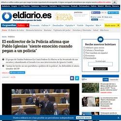 """El exdirector de la Policía afirma que Pablo Iglesias """"siente emoción cuando pegan a un policía"""""""