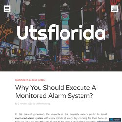 Why You Should Execute A Monitored Alarm System?