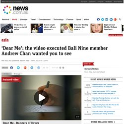 'Dear Me': the video executed Bali Nine member Andrew Chan wanted you to see