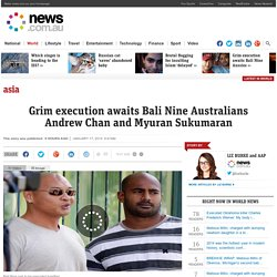 Grim execution awaits Bali Nine Australians Andrew Chan and Myuran Sukumaran