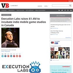 Execution Labs raises $1.4M to incubate indie mobile game studios in Canada