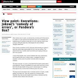 View point: Executions: Jokowi's 'comedy of errors', or Pandora's Box?