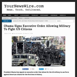 Obama Signs Executive Order Allowing Military To Fight US Citizens