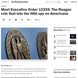 Meet Executive Order 12333: The Reagan rule that lets the NSA spy on Americans