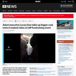 Adani executive Lucas Dow talks up bigger coal mine in leaked video at LNP fundraising event