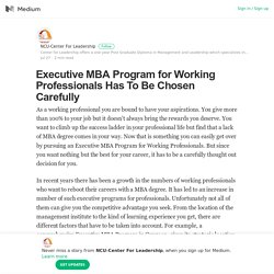 Executive MBA Program for Working Professionals Has To Be Chosen Carefully