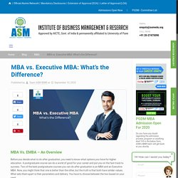 MBA vs. Executive MBA: What's the Difference? - ASM IBMR