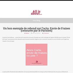 Un bon exemple de rebond sur l'actu: Envie de Fraises (censurée par le Parisien)