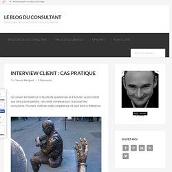 Exemple d'interview client: savoir écouter et questionner