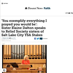 'You exemplify everything I prayed you would be': Sister Elaine Dalton speaks to Relief Society sisters of Salt Lake City YSA Stakes
