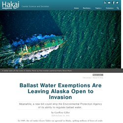 HAKAI MAGAZINE 24/06/16 Ballast Water Exemptions Are Leaving Alaska Open to Invasion
