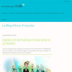 Exercice de Pleine Conscience : Le Raisin - Anne-Françoise Gailly