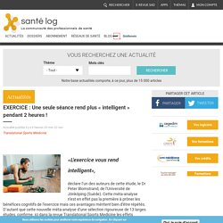 EXERCICE : Une seule séance rend plus « intelligent » pendant 2 heures ! - Santé blog