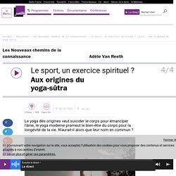 Le sport, un exercice spirituel ? (4/4) : Aux origines du yoga-sûtra